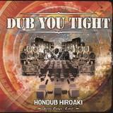 HONDUB HIROAKI 『DUB YOU TIGHT』