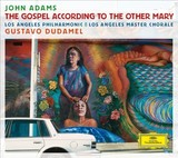 GUSTAVO DUDAMEL、LOS ANGELES PHILHARMONIC 『John Adams:The Gospel According To The Other Mary』