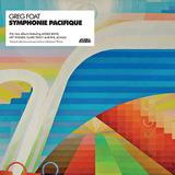 グレッグ・フォート(Greg Foat)『Symphonie Pacifique』UKジャズきっての鍵盤奏者が放つ音の桃源郷!