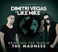ディミトリ・ヴェガス&ライク・マイク 『Bringing The World The Madness』 アゲ一辺倒じゃない趣向異なる2枚組ミックス