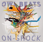 OWL BEATS 『ON-SHOCK』 ネタ元もさまざまなリズムのアプローチと、手数の多いカオティックなビートセンスが途切れることなく形に