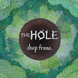 deep frame 『The Hole』