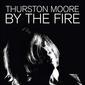 サーストン・ムーア(Thurston Moore)『By The Fire』歌心と轟音がせめぎ合うソニック・ユースと地続きのエクスペリメンタル・ロック