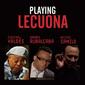 VA 『Playing Lecuona』 ミシェル・カミロらがカヴァー披露、エルネスト・レクオーナのドキュメンタリー映画サントラ