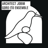 伊藤ゴローアンサンブル 『アーキテクト・ジョビン』 生誕90周年を迎えたアントニオ・ カルロス・ジョビンの、クラシックの要素にフォーカスしたトリビュート作