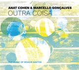 アナット・コーエン&マルセーロ・ゴンサルヴェス 『Outra Coisa:The Music Of Moacir Santos』 クラリネット奏者と7弦ギタリストのデュオが名盤を再構築