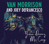 ヴァン・モリソン&ジョーイ・デフランセスコ 『You're Driving Me Crazy』 オルガン奏者とのジャジーな一枚
