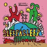 illiomote『SLEEP ASLEEP...。』スルーできない確かなポップセンス