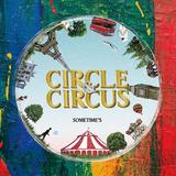 SOMETIME'S『CIRCLE & CIRCUS』灰色の毎日を、クールに、ファンキーに、カラフルに染めてくれる多彩な楽曲たち