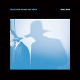 CLAP YOUR HANDS SAY YEAH 『Only Run』