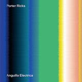 ポーター・リックス 『Anguilla Electrica』 20年ぶり新作は、かつてのダブ・テクノの発展形