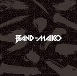 BAND-MAIKO 『BAND-MAIKO』 BAND-MAIDの別プロジェクトは〈舞妓〉をテーマに和楽器もふんだんに使用