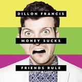 DILLON FRANCIS 『Money Sucks, Friends Rule』