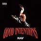 ナヴ(Nav)『Good Intentions』トラヴィス・スコットやリル・ウージー・ヴァートを迎えグッドなヴァイブスを醸す