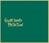 GLARE SOUNDS PROJECTION 『GLARE SOUNDS PROJECTION』 バンアパ主宰レーベルが送り出す驚異の才能