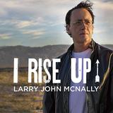 ラリー・ジョン・マクナリー(Larry John McNally)『I Rise Up』ピーター・ゴールウェイのプロデュースでコク深い曲を聴かせる日本先行作