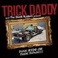 トリック・ダディ 『Dunk Ride Or Duck Down』 マイアミ重鎮、ゴリゴリの濃い口で迫る新作ミクステ