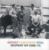ICPオーケストラ(ICP Orchestra)『Incipient ICP (1966-72)』ソニック・ユースとの共演歴もある即興集団の貴重な初期音源