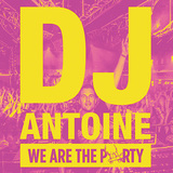 DJ ANTOINE 『We Are The Party』