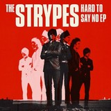 THE STRYPES 『Hard To Say No EP』